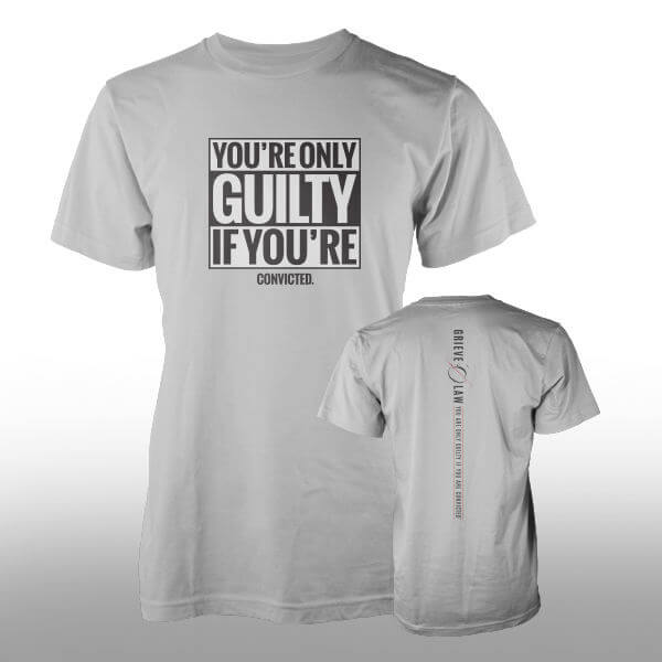 Grieve Law You're Only Guilty If You're Convicted T-Shirt